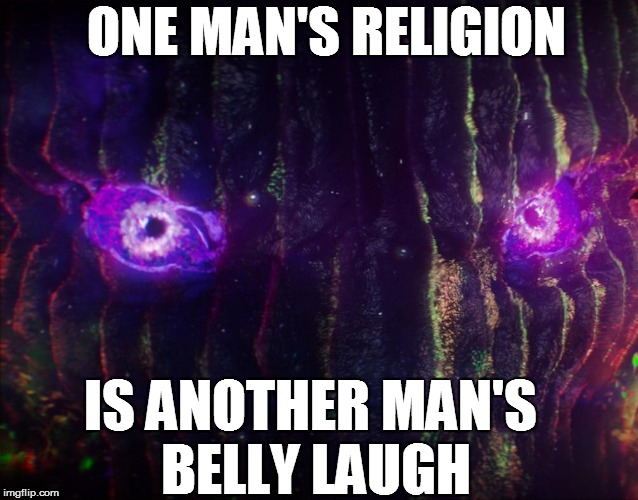 ONE MAN'S RELIGION IS ANOTHER MAN'S BELLY LAUGH | made w/ Imgflip meme maker