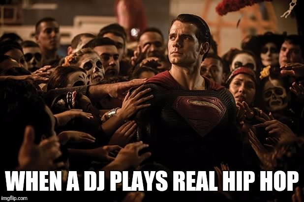 Music | WHEN A DJ PLAYS REAL HIP HOP | image tagged in superman praised,music,hip hop | made w/ Imgflip meme maker