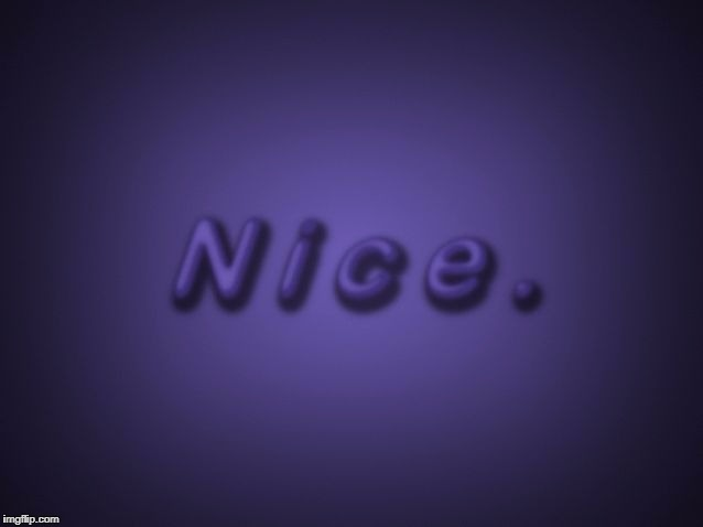 Nice | NICE. | image tagged in nice | made w/ Imgflip meme maker