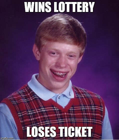 Bad Luck Brian Meme | WINS LOTTERY LOSES TICKET | image tagged in memes,bad luck brian | made w/ Imgflip meme maker