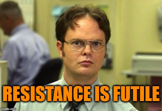 dwight | RESISTANCE IS FUTILE | image tagged in dwight | made w/ Imgflip meme maker