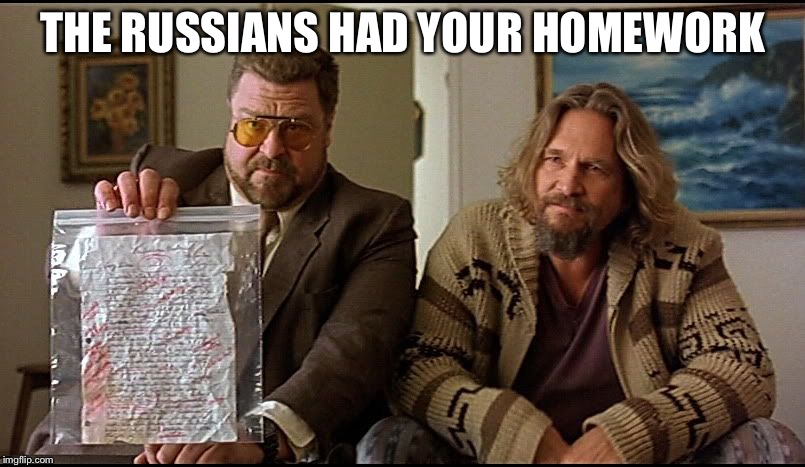 Is this your homework Larry? | THE RUSSIANS HAD YOUR HOMEWORK | image tagged in is this your homework larry | made w/ Imgflip meme maker