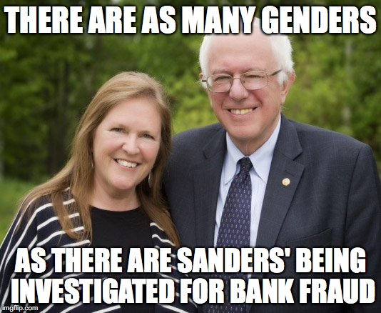 THERE ARE AS MANY GENDERS AS THERE ARE SANDERS' BEING INVESTIGATED FOR BANK FRAUD | made w/ Imgflip meme maker