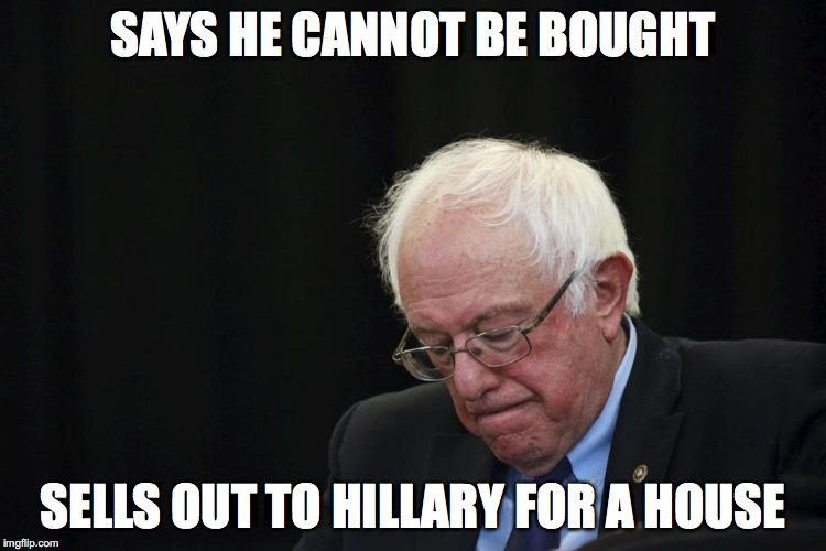 SAYS HE CANNOT BE BOUGHT SELLS OUT TO HILLARY FOR A HOUSE | made w/ Imgflip meme maker