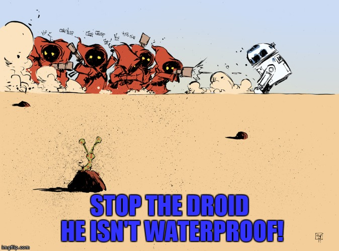 STOP THE DROID HE ISN'T WATERPROOF! | made w/ Imgflip meme maker