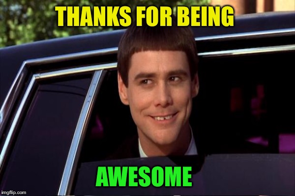 THANKS FOR BEING AWESOME | made w/ Imgflip meme maker