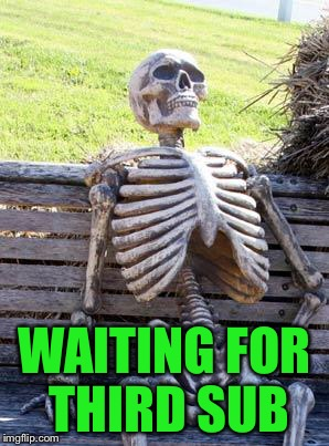 Waiting Skeleton Meme | WAITING FOR THIRD SUB | image tagged in memes,waiting skeleton | made w/ Imgflip meme maker