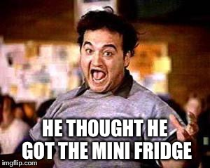 HE THOUGHT HE GOT THE MINI FRIDGE | made w/ Imgflip meme maker