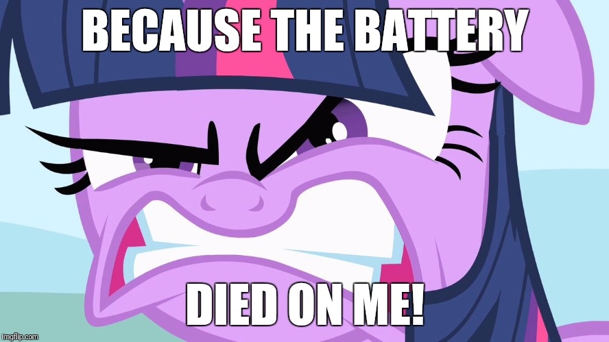 ANGRY Twilight | BECAUSE THE BATTERY DIED ON ME! | image tagged in angry twilight | made w/ Imgflip meme maker