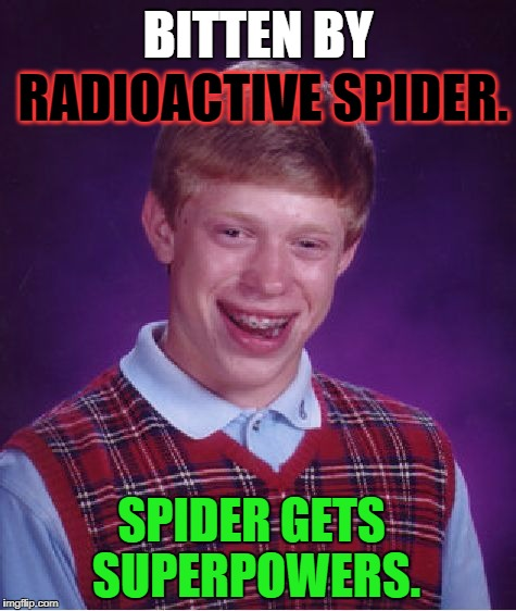 Bad Luck Brian Meme | RADIOACTIVE SPIDER. SPIDER GETS SUPERPOWERS. BITTEN BY | image tagged in memes,bad luck brian,superheroes,funny,spiderman,first world problems | made w/ Imgflip meme maker