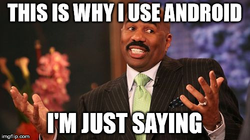 Steve Harvey Meme | THIS IS WHY I USE ANDROID I'M JUST SAYING | image tagged in memes,steve harvey | made w/ Imgflip meme maker