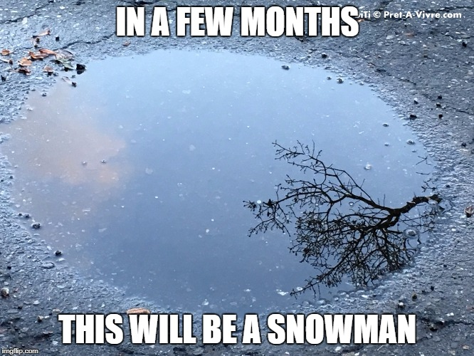 Snowman |  IN A FEW MONTHS; THIS WILL BE A SNOWMAN | image tagged in snow,snowman,winter,cold | made w/ Imgflip meme maker
