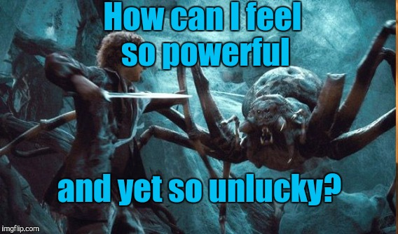 How can I feel so powerful and yet so unlucky? | made w/ Imgflip meme maker