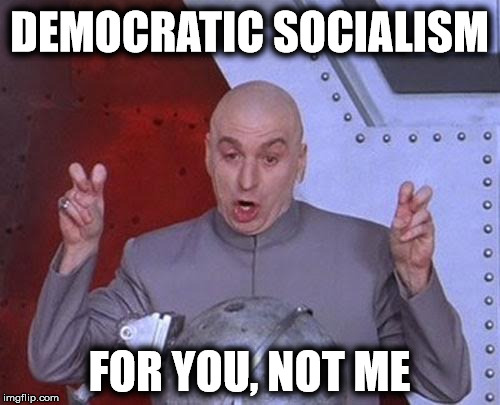 Dr Evil Laser Meme | DEMOCRATIC SOCIALISM FOR YOU, NOT ME | image tagged in memes,dr evil laser | made w/ Imgflip meme maker