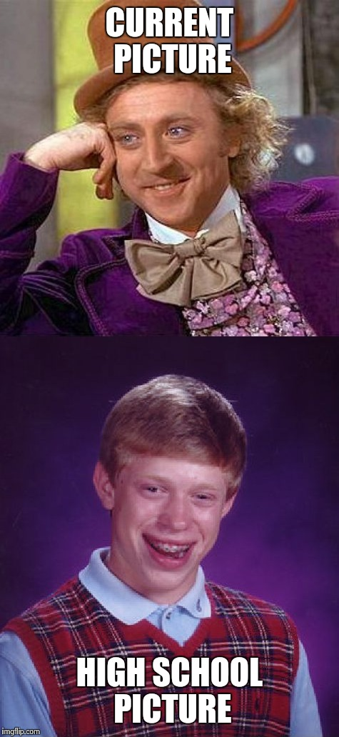 How to spot a future psychopath. | CURRENT PICTURE HIGH SCHOOL PICTURE | image tagged in bad luck brian,creepy condescending wonka,funny,psycho,heres johnny,too bad | made w/ Imgflip meme maker