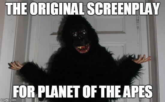 THE ORIGINAL SCREENPLAY FOR PLANET OF THE APES | image tagged in planet of the apes | made w/ Imgflip meme maker