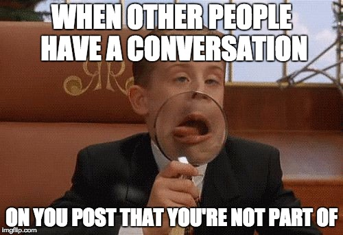 WHEN OTHER PEOPLE HAVE A CONVERSATION ON YOU POST THAT YOU'RE NOT PART OF | image tagged in facebook | made w/ Imgflip meme maker