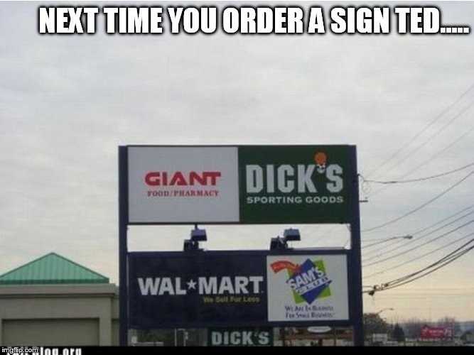 NEXT TIME YOU ORDER A SIGN TED..... | image tagged in billboard  dick's,funny | made w/ Imgflip meme maker