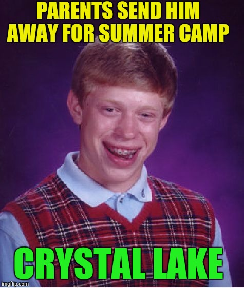Bad Luck Brian Meme | PARENTS SEND HIM AWAY FOR SUMMER CAMP CRYSTAL LAKE | image tagged in memes,bad luck brian | made w/ Imgflip meme maker