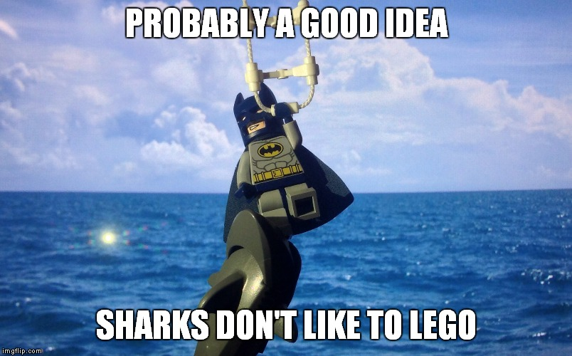 PROBABLY A GOOD IDEA SHARKS DON'T LIKE TO LEGO | made w/ Imgflip meme maker