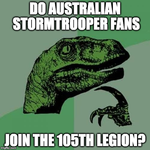 Do Australian Stormtrooper fans join the 105th Legion? | DO AUSTRALIAN STORMTROOPER FANS JOIN THE 105TH LEGION? | image tagged in memes,philosoraptor,star wars,austalia,upside-down,stormtrooper | made w/ Imgflip meme maker