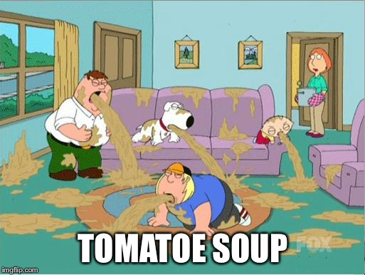 TOMATOE SOUP | made w/ Imgflip meme maker