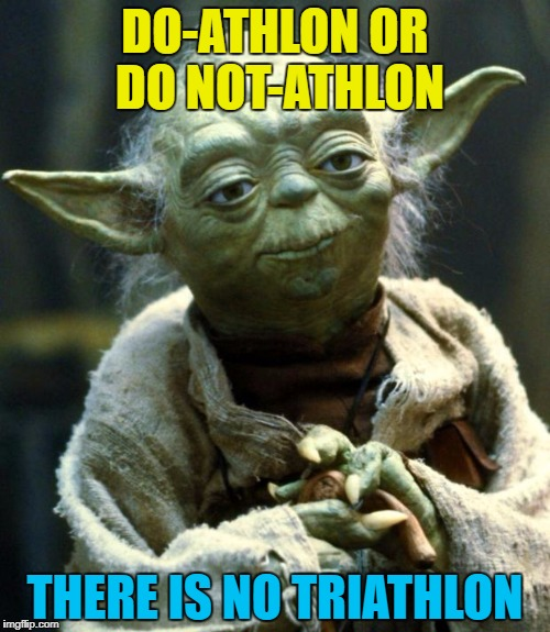 I think the Brownlee brothers might disagree :) | DO-ATHLON OR DO NOT-ATHLON THERE IS NO TRIATHLON | image tagged in memes,star wars yoda,triathlon,sport,brownlee brothers,star wars | made w/ Imgflip meme maker