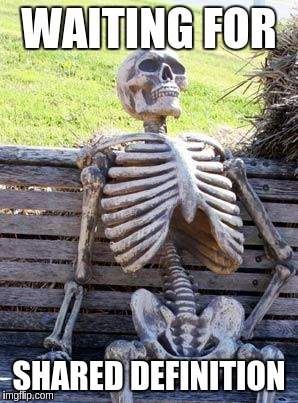 Waiting Skeleton Meme | WAITING FOR SHARED DEFINITION | image tagged in memes,waiting skeleton | made w/ Imgflip meme maker