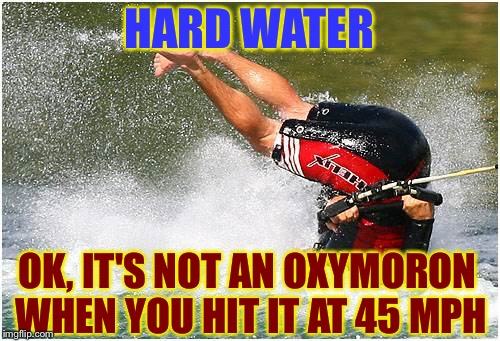 Oxymoron of the Day | HARD WATER OK, IT'S NOT AN OXYMORON WHEN YOU HIT IT AT 45 MPH | image tagged in water skiing wreck,memes,funny,mxm | made w/ Imgflip meme maker
