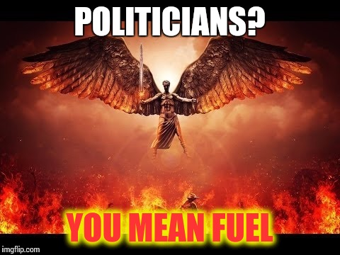 POLITICIANS? YOU MEAN FUEL | made w/ Imgflip meme maker