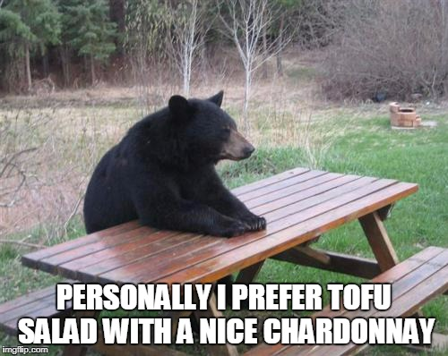 PERSONALLY I PREFER TOFU SALAD WITH A NICE CHARDONNAY | made w/ Imgflip meme maker