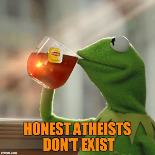But Thats None Of My Business Meme | HONEST ATHEISTS DON'T EXIST | image tagged in memes,but thats none of my business,kermit the frog | made w/ Imgflip meme maker
