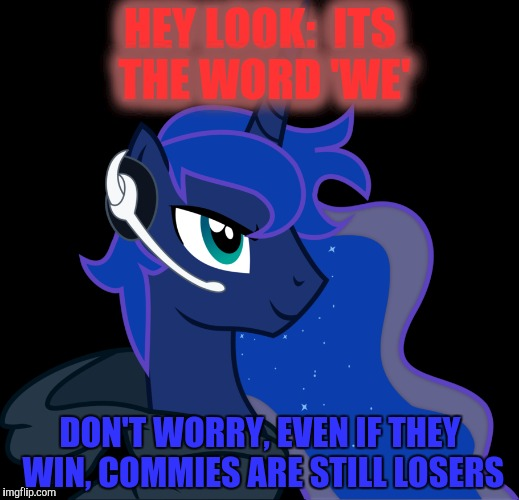 HEY LOOK:  ITS THE WORD 'WE' DON'T WORRY, EVEN IF THEY WIN, COMMIES ARE STILL LOSERS | made w/ Imgflip meme maker