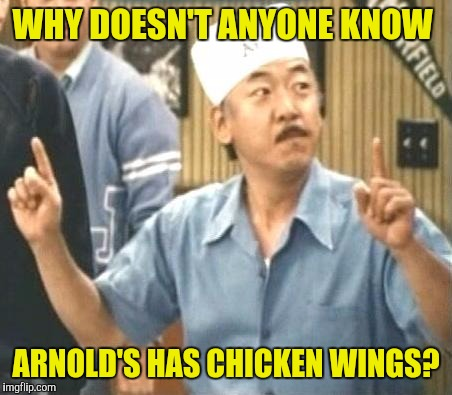 WHY DOESN'T ANYONE KNOW ARNOLD'S HAS CHICKEN WINGS? | made w/ Imgflip meme maker