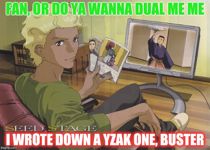 FAN, OR DO YA WANNA DUAL ME ME I WROTE DOWN A YZAK ONE, BUSTER | made w/ Imgflip meme maker