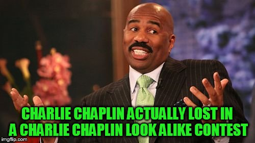 Steve Harvey Meme | CHARLIE CHAPLIN ACTUALLY LOST IN A CHARLIE CHAPLIN LOOK ALIKE CONTEST | image tagged in memes,steve harvey | made w/ Imgflip meme maker