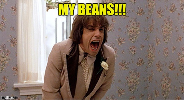 MY BEANS!!! | made w/ Imgflip meme maker