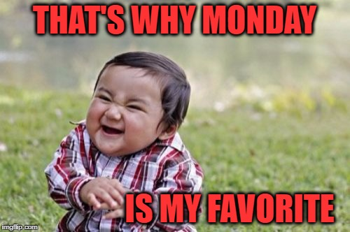 Evil Toddler Meme | THAT'S WHY MONDAY IS MY FAVORITE | image tagged in memes,evil toddler | made w/ Imgflip meme maker