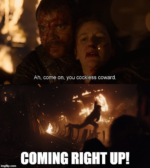 theon making it  | COMING RIGHT UP! | image tagged in game of thrones | made w/ Imgflip meme maker
