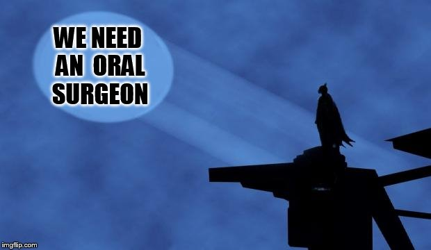 batman signal | WE NEED AN  ORAL SURGEON | image tagged in batman signal | made w/ Imgflip meme maker