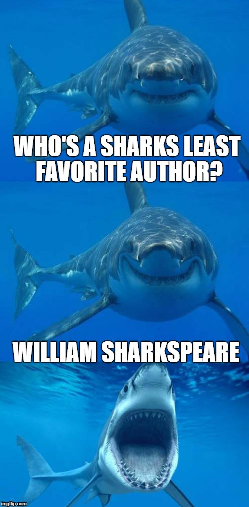 Bad Pun Shark Week | WHO'S A SHARKS LEAST FAVORITE AUTHOR? WILLIAM SHARKSPEARE | image tagged in bad shark pun,william shakespeare,memes,shark week,sharks | made w/ Imgflip meme maker