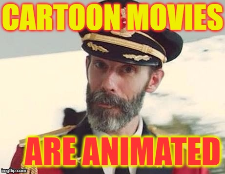 Captain Obvious | CARTOON MOVIES ARE ANIMATED | image tagged in captain obvious | made w/ Imgflip meme maker