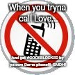 When you tryna call Love... And get #COCKBLOCKED by ya own Damn phone!!!  SMDH! | image tagged in no cell phones | made w/ Imgflip meme maker