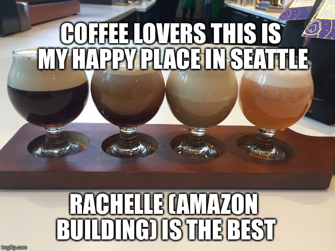 COFFEE LOVERS THIS IS MY HAPPY PLACE IN SEATTLE RACHELLE (AMAZON BUILDING) IS THE BEST | image tagged in seashells favorite starbucks drinks | made w/ Imgflip meme maker