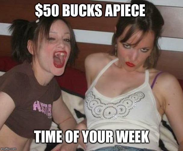 $50 BUCKS APIECE TIME OF YOUR WEEK | made w/ Imgflip meme maker