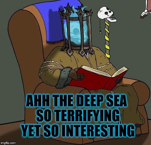AHH THE DEEP SEA SO TERRIFYING YET SO INTERESTING | made w/ Imgflip meme maker