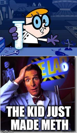 THE KID JUST MADE METH | image tagged in memes,bill nye the science guy,dexter | made w/ Imgflip meme maker