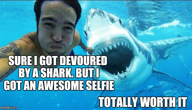 A great selfie is always worth the risk  | SURE I GOT DEVOURED BY A SHARK. BUT I GOT AN AWESOME SELFIE TOTALLY WORTH IT | image tagged in jbmemegeek,shark week,selfies,sharks | made w/ Imgflip meme maker