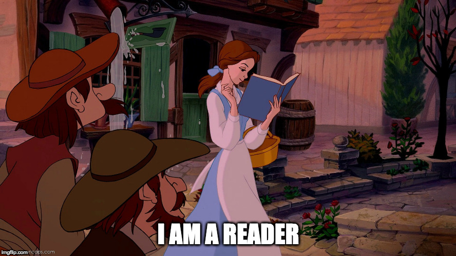 Belle reading a book | I AM A READER | image tagged in belle reading a book | made w/ Imgflip meme maker