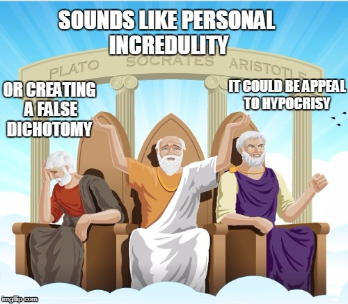 Logicians using logic | SOUNDS LIKE PERSONAL INCREDULITY OR CREATING A FALSE DICHOTOMY IT COULD BE APPEAL TO HYPOCRISY | image tagged in logicians using logic | made w/ Imgflip meme maker